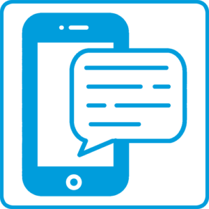 icon of a cell phone with text bubble Sign Up For Text Alerts